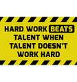 Hard work beats talent sign vector image vector image