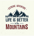 life is better in mountains vector image
