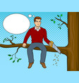 man sawing tree branch and sit pop art vector image