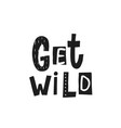 get wild shirt quote lettering vector image vector image