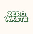 zero waste sign trendy typography vector image