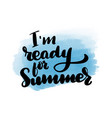 im ready for summer vector image vector image