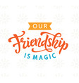 our friendship is magic cute poster vintage style vector image vector image