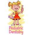 Pediatric Dentistry Poster with a girl with a vector image vector image
