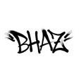 sprayed bhaz font graffiti with overspray in black vector image