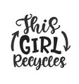 this girl recycles hand lettered phrase vector image vector image