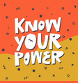 know your power flat hand drawn t-shirt print vector image vector image