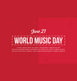 world music day background flat vector image vector image