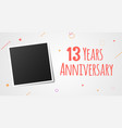 13 years anniversary photo frame card 13th year vector image vector image