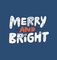 merry and bright hand drawn lettering vector image vector image