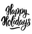 happy holidays hand drawn lettering on white vector image