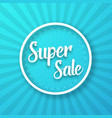 super sale poster sale flyer template vector image