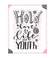 hold fast to life and youth inspirational and vector image vector image