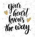 your heart knows the way hand drawn lettering vector image