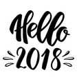 hello 2018 hand drawn lettering phrase isolated vector image