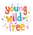 Young wild and free typography lettering type vector image vector image
