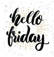 hello friday hand drawn motivation lettering vector image vector image
