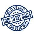 time to set goals blue round grunge stamp vector image