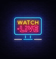 watch live neon text watch live neon sign vector image vector image