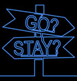 sign choice to stay or go continuous line neon vector image