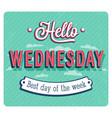 hello wednesday typographic design vector image vector image
