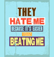 inspiring motivation quote with text they hate me vector image