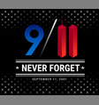 911 patriot day september 11th we will never vector image vector image