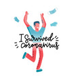i survived coronavirus - lettering print comcept vector image