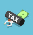 isometric businessman being rolled with tax vector image