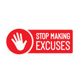 stop making excuses flat vector image vector image