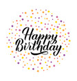 happy birthday calligraphy hand lettering vector image vector image