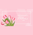 happy mothers day banner greeting spring vector image vector image