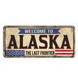 welcome to alaska vintage rusty metal sign vector image vector image
