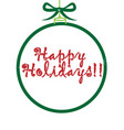 ball ornament happy holidays icon vector image