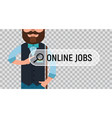 job search man is writing online job on screen vector image vector image