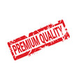 premium quality stamp red ink grunge badge vector image