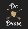 quote be brave in vintage style handwritten vector image vector image