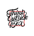 think outside the box hand written lettering vector image