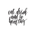 inspirational quote eat drink and be healthy vector image