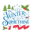 lettering winter is something vector image vector image
