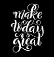 make today great inspirational phrase modern vector image vector image