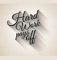 Inspirational Vintage Typo Hard Work Pays Off vector image