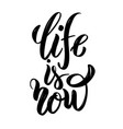 life is now hand drawn motivation lettering quote vector image vector image