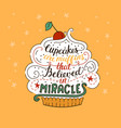 unique lettering poster with a phrase- cupcakes vector image vector image