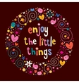 Enjoy The Little Things 2 vector image vector image
