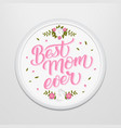 hand drawn lettering best mom ever in a round vector image vector image