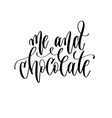 me and chocolate - hand lettering inscription text vector image vector image