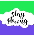 Stay strong Brush lettering vector image
