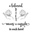 funny quote about ballanced diet and cupcakes vector image vector image