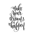 make your dreams happen - hand lettering vector image vector image